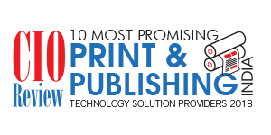 10 Most Promising Print & Publishing Technology Solution Providers - 2018